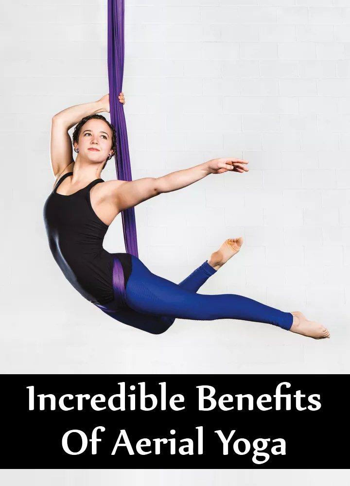 7 Incredible Benefits Of Aerial Yoga