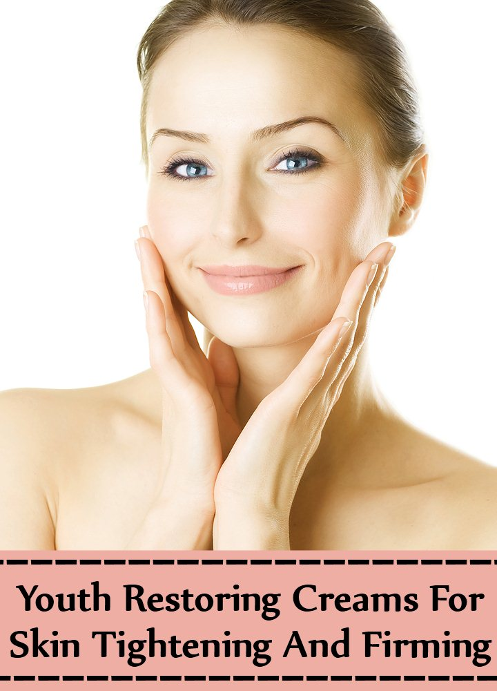 Youth Restoring Creams For Skin Tightening And Firming