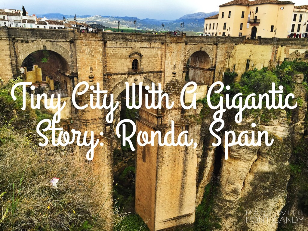 Tiny City With A Gigantic Story: Ronda, Spain