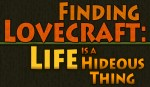 Finding Lovecraft: Life is a Hideous Thing