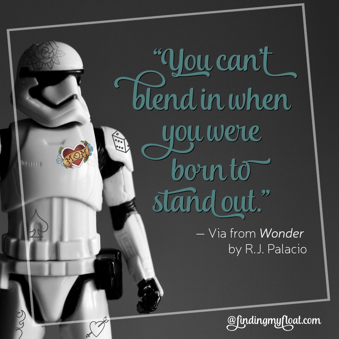 "Image of Storm Trooper (toy) with a ""Mom"" tattoo on his chest and other tattoos elsewhere with a quote by Via from Wonder by R.J.Palacio which reads, ""You can't blend in when you were born to stand out"" in honor of mental health awareness month."