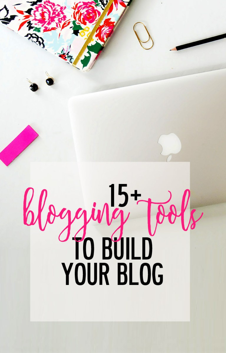 15+ blogging tools to build your blog