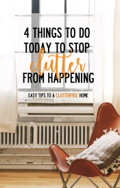 4 things to do today to stop clutter from happening - easy tips to a clutterfree home