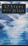 12 Steps with Jesus: How Filling the Spiritual Emptiness in Your Life Can Help You Break Free From Addiction