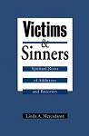 Victims and Sinners: Spiritual Roots of Addiction and Recovery