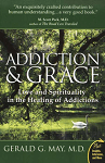 Addiction and Grace: Love and Spirituality in the Healing of Addiction