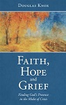 Faith, Hope and Grief: Finding God's Presence in the Midst of Crisis