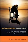 We Codependent Men — We Mute Coyotes: Hope, Inspiration, and Healing for Men Living with Addicted People