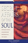 Secret Affairs of the Soul: Ordinary People's Extraordinary Experiences of the Sacred