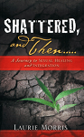 Shattered, and Then: A Journey to Sexual Healing and Integration