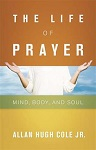 The Life of Prayer: Mind, Body, and Soul
