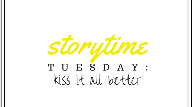Storytime Tuesday: Kiss It All Better