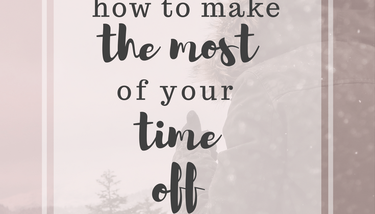 How to Make the Most of Your Time Off