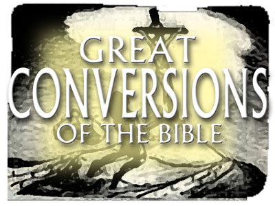The Great Conversions Of The Bible