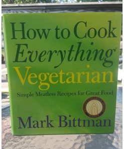 How to Cook Everything Vegetarian : Simple Meatless Recipes for Great Food 9780764524837
