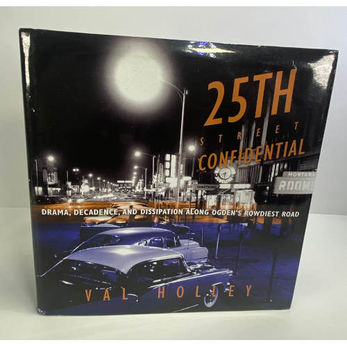 25th Street Confidential: Drama, Decadence, and Dissipation along Ogden's Rowdiest Road, Val Holley978-1607812692