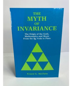 Myth of Invariance: The Origin of the Gods, Mathematics and Music from the RGVeda to Plato 9780892540129