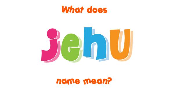 Jehu name - Meaning of Jehu