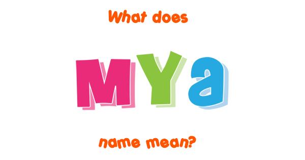 Mya name - Meaning of Mya