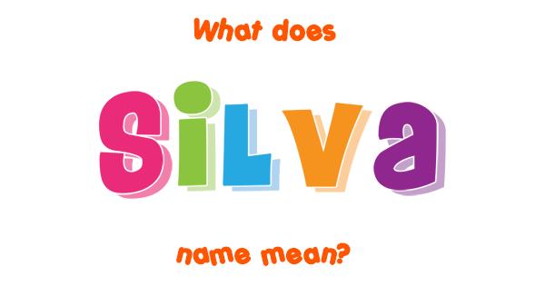 Silva name - Meaning of Silva