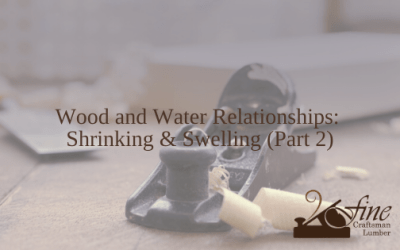 Wood and Water Relationships: Shrinking and Swelling (Part 2)