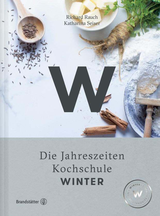 """(""""Die Jahrezeitenkochschule. WINTER"""" von Richard Rauch und Katharina Seiser. Neu im Brandstätter Verlag)"""