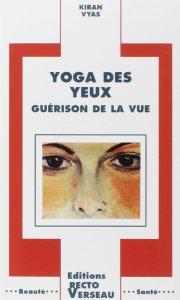 """Le livre """" yoga des yeux """" de Kiran Vyas pour vous accompagner vers le mieux voir ..."""