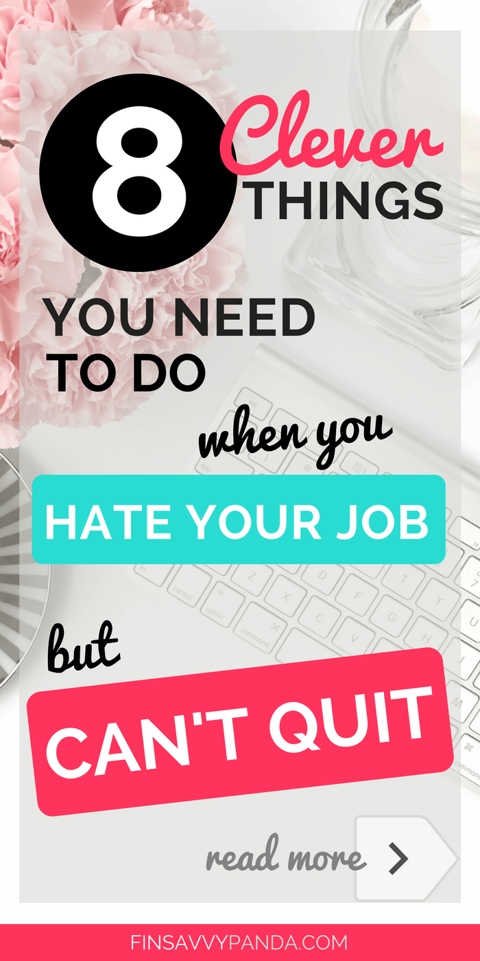 8 Clever Things To Do When You Hate Your Job But Can T Quit