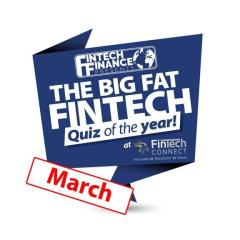 The Big Fat Fintech Quiz of the Year: March 2018