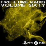 Fire 4 Hire Radio Vol. 60 by Pete Funk