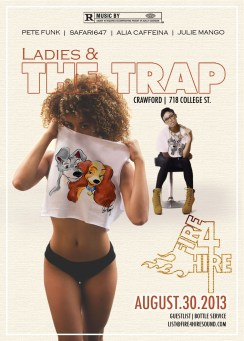 Ladies and the Trap-Aug 30 Crawford 718 College St. Fire 4 Hire Pete Funk Julie Mango Safari647 Alia Caffeina