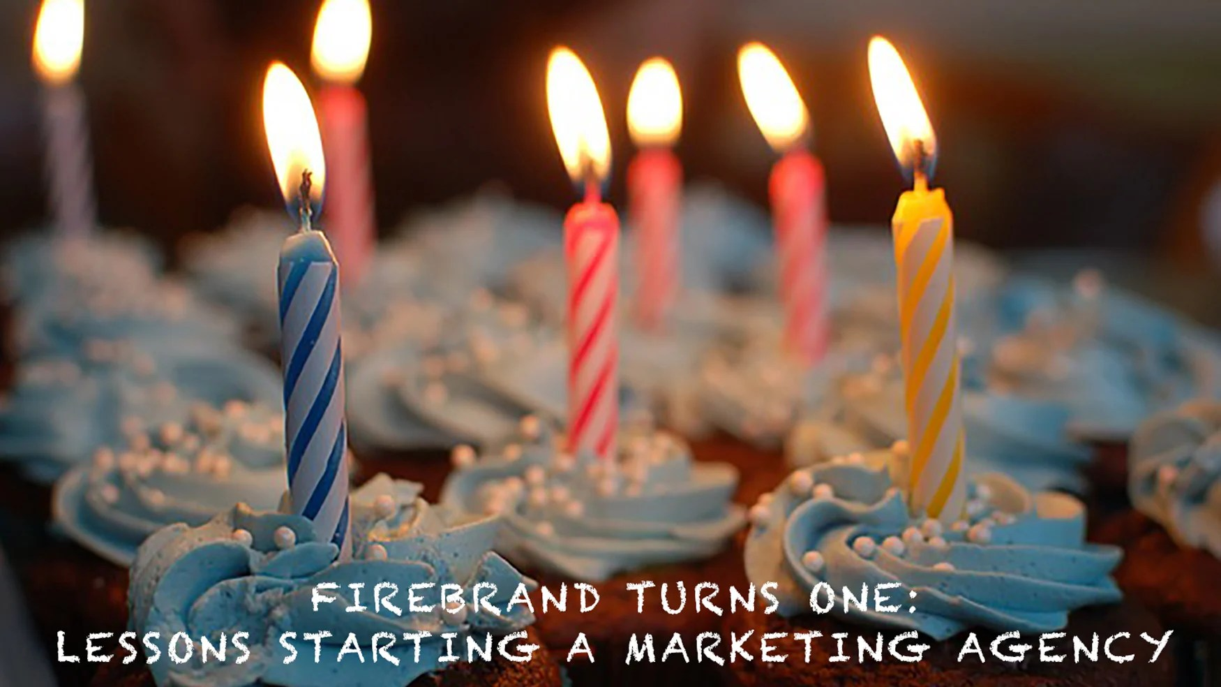 firebrands birthday - lessons about starting a marketing agency