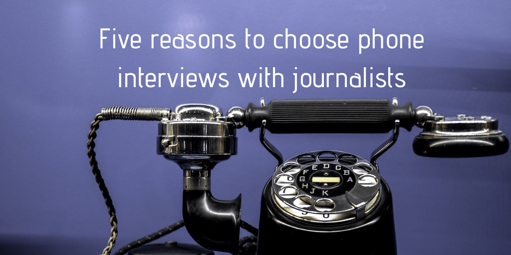 Five reasons to choose phone interviews with journalists (1)