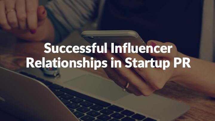 Influencer Relationships in Startup PR