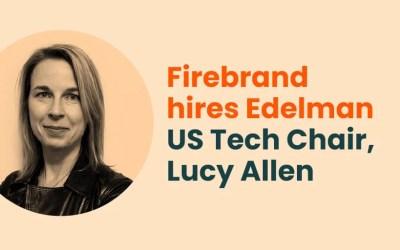 Firebrand hires Edelman US Tech Chair, Lucy Allen