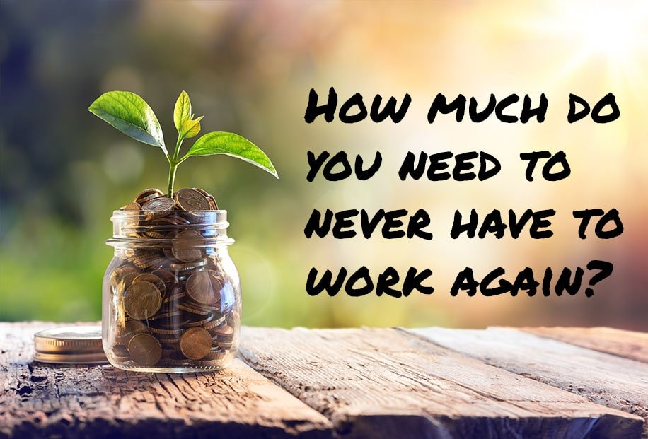 How much do you need to never have to work again?