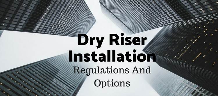 Dry Riser Installation Regulations And Options - Fire