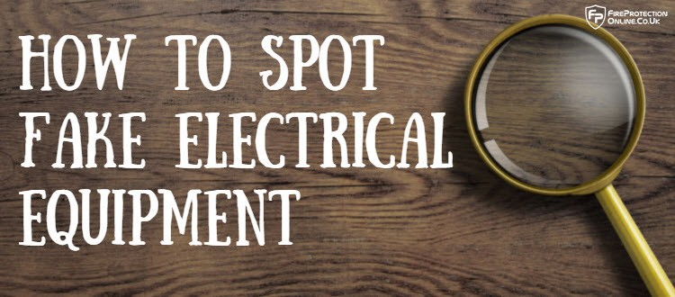 How To Spot Fake Electrical Equipment