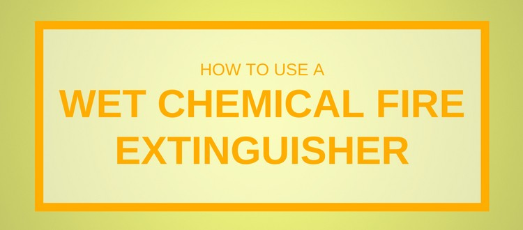 How To Use A Wet Chemical Fire Extinguisher