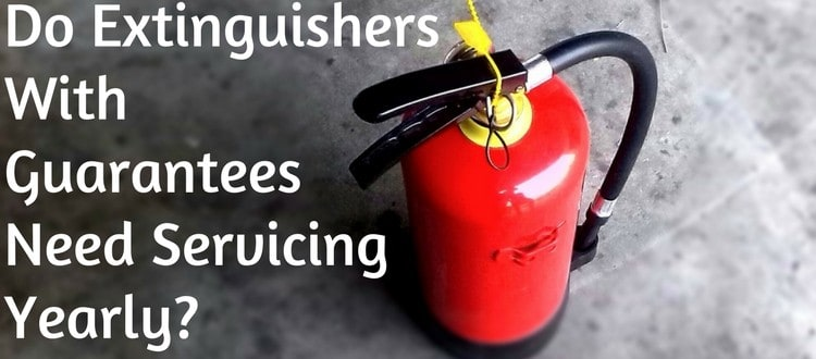 Do Extinguishers With Guarantees Need Servicing Yearly?