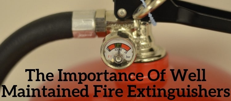 The Importance Of Well Maintained Fire Extinguishers
