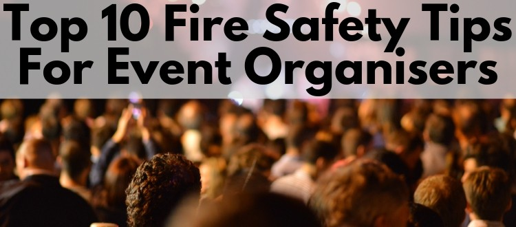 Top 10 Fire Safety Tips For Event Organisers