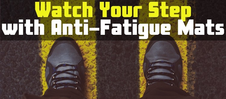 Watch Your Step with Anti-Fatigue Mats