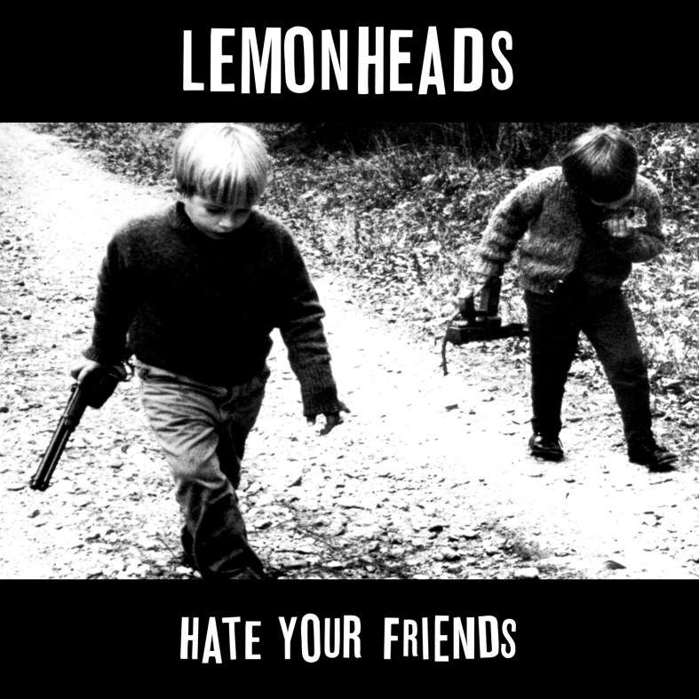 The-Lemonheads-Hate-Your-Friends