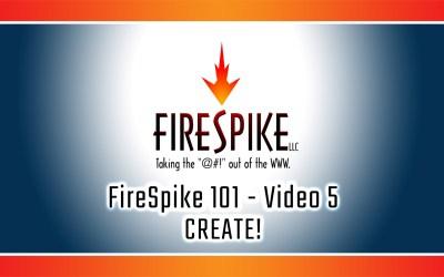 FireSpike 101, Video 5: CREATE!
