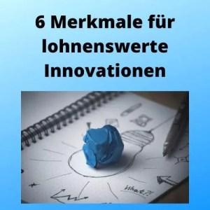 6 Merkmale für lohnenswerte Innovationen