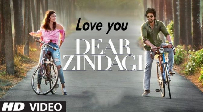 Love You Zindagi – Dear Zindagi