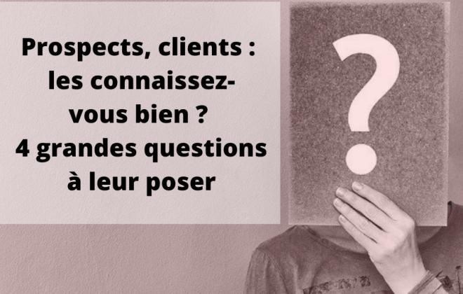 Prospects, clients : les connaissez-vous bien ? 4 grandes questions à leur poser en phase de prospection