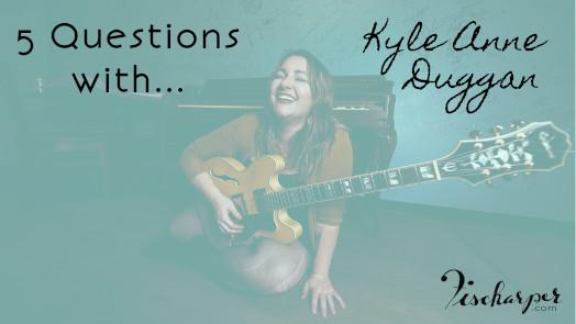 5 Questions with...Kyle Anne Duggan // Fischarper