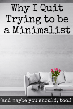 Do you feel overwhelmed by stuff every time you look around?  Have you tried all the different techniques for clearing out clutter and yet your house still looks like a toy store exploded?  If this sounds like your life, maybe it's time to try a new approach. What if we started a new a trend and simply quit trying to be minimalist?
